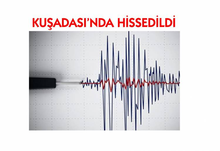 Deprem Kuşadası'nda hissedildi