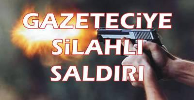 Gazeteci Yayla'ya silahlı saldırı