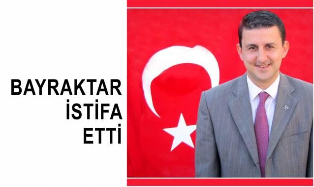 Bayraktar istifa etti