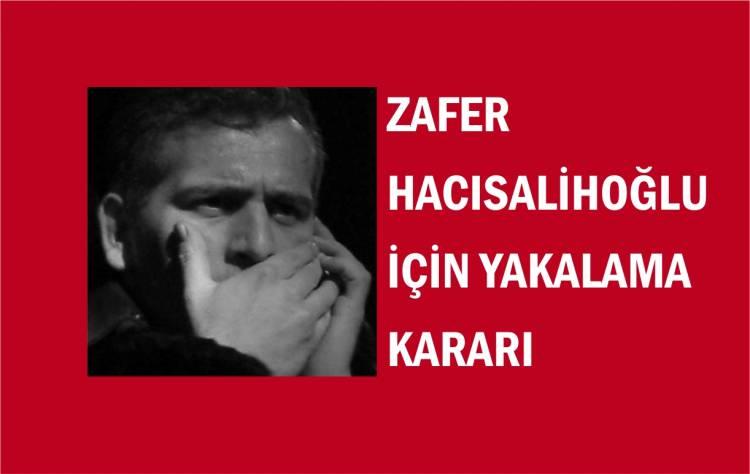 """Zafer Hacısalihoğlu için """"Yakalama Kararı"""""""